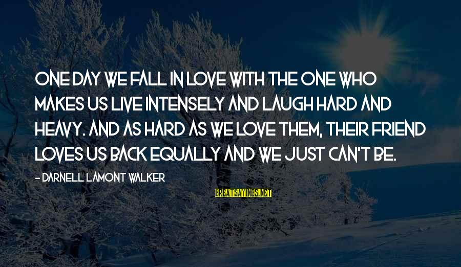 Falling Too Hard Sayings By Darnell Lamont Walker: One day we fall in love with the one who makes us live intensely and
