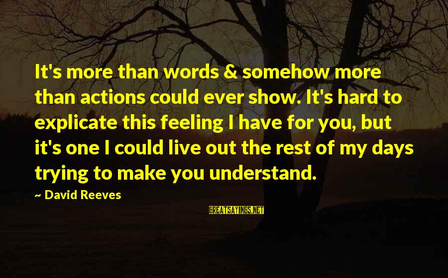Falling Too Hard Sayings By David Reeves: It's more than words & somehow more than actions could ever show. It's hard to
