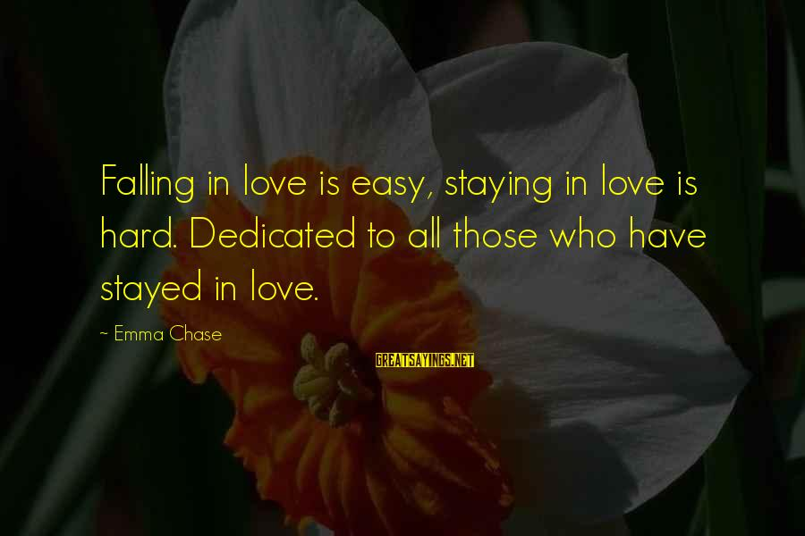 Falling Too Hard Sayings By Emma Chase: Falling in love is easy, staying in love is hard. Dedicated to all those who