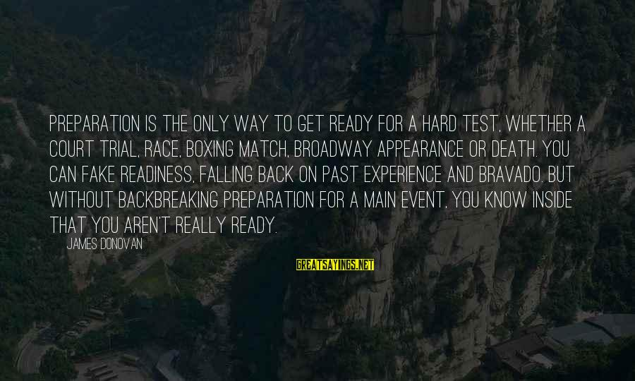 Falling Too Hard Sayings By James Donovan: Preparation is the only way to get ready for a hard test, whether a court