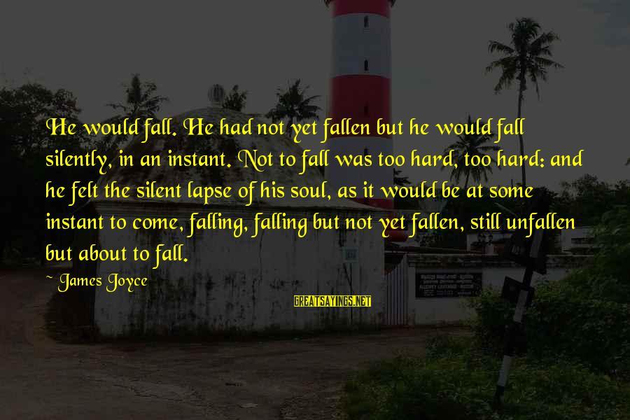 Falling Too Hard Sayings By James Joyce: He would fall. He had not yet fallen but he would fall silently, in an