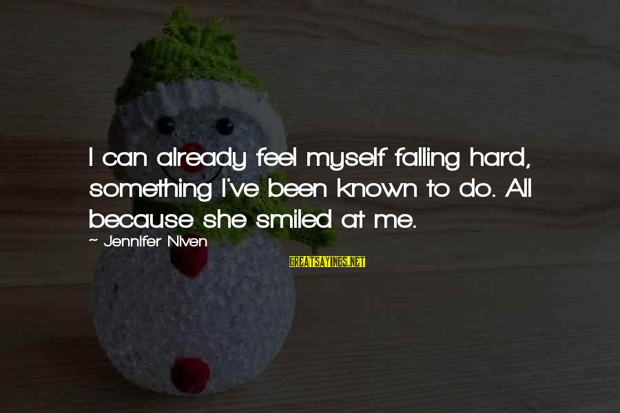 Falling Too Hard Sayings By Jennifer Niven: I can already feel myself falling hard, something I've been known to do. All because