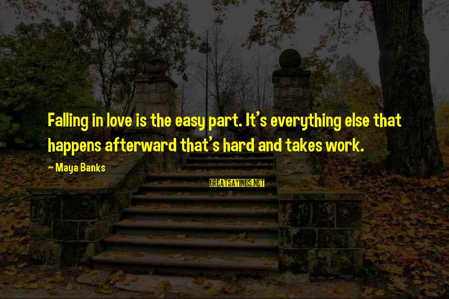 Falling Too Hard Sayings By Maya Banks: Falling in love is the easy part. It's everything else that happens afterward that's hard