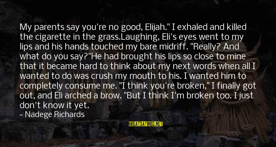 """Falling Too Hard Sayings By Nadege Richards: My parents say you're no good, Elijah."""" I exhaled and killed the cigarette in the"""