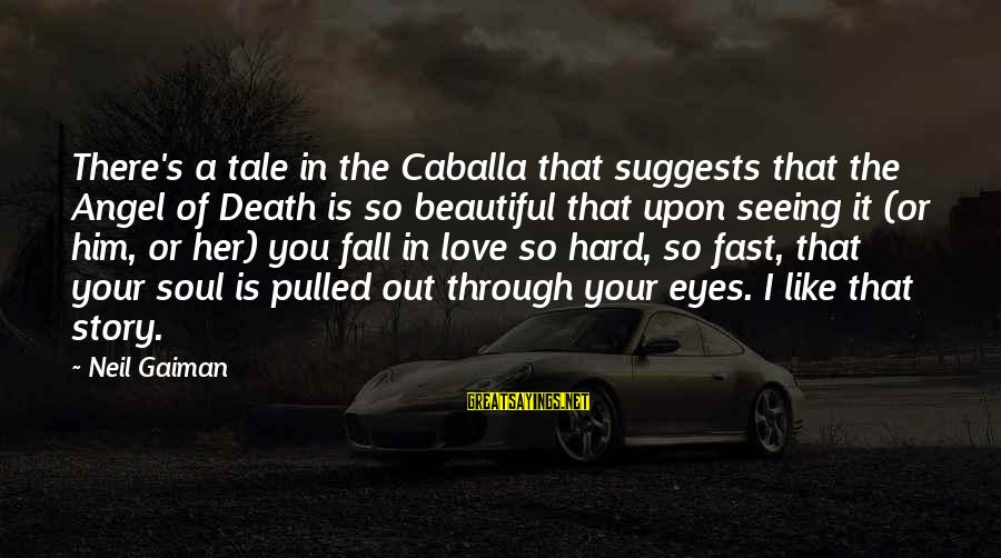 Falling Too Hard Sayings By Neil Gaiman: There's a tale in the Caballa that suggests that the Angel of Death is so