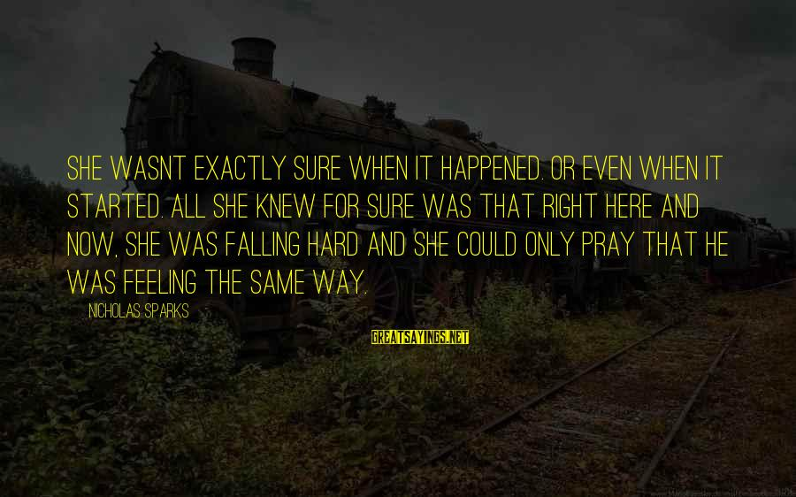 Falling Too Hard Sayings By Nicholas Sparks: She wasnt exactly sure when it happened. Or even when it started. All she knew