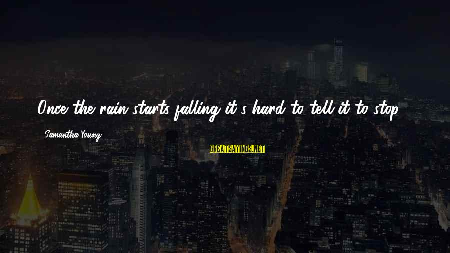 Falling Too Hard Sayings By Samantha Young: Once the rain starts falling it's hard to tell it to stop ...