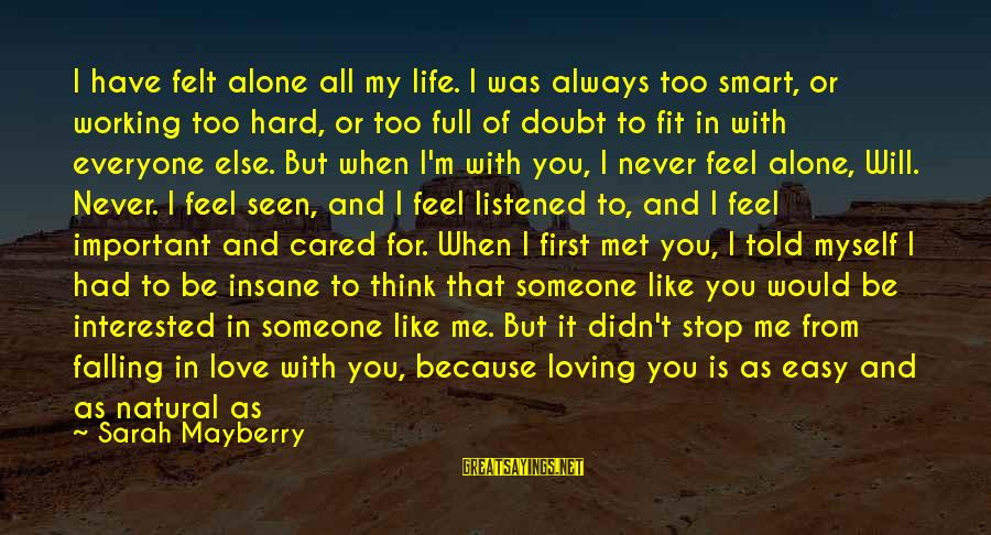 Falling Too Hard Sayings By Sarah Mayberry: I have felt alone all my life. I was always too smart, or working too