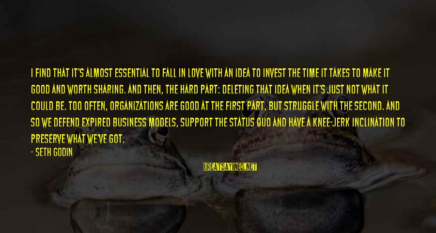 Falling Too Hard Sayings By Seth Godin: I find that it's almost essential to fall in love with an idea to invest