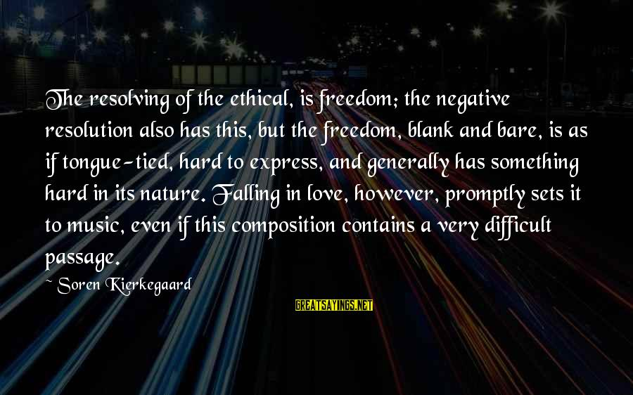 Falling Too Hard Sayings By Soren Kierkegaard: The resolving of the ethical, is freedom; the negative resolution also has this, but the