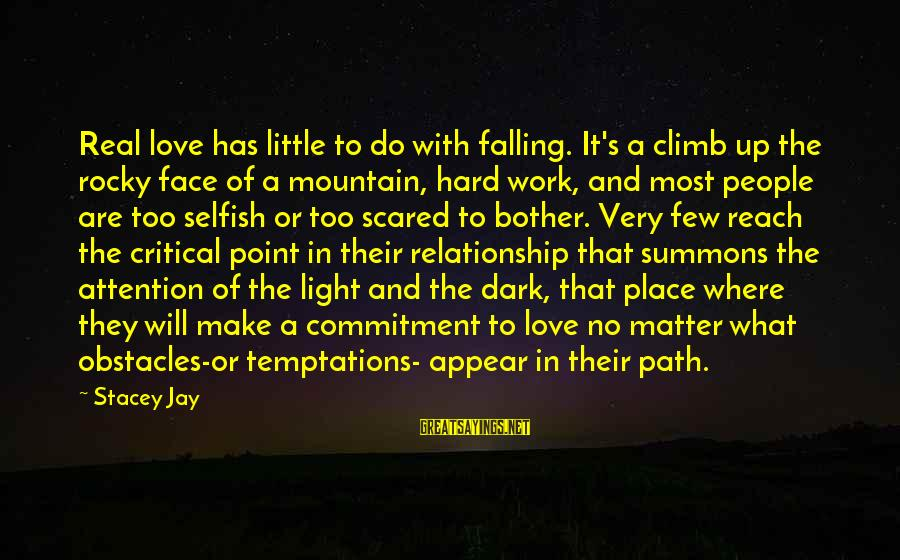 Falling Too Hard Sayings By Stacey Jay: Real love has little to do with falling. It's a climb up the rocky face