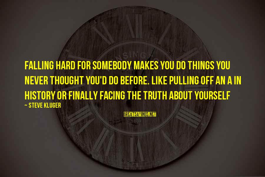 Falling Too Hard Sayings By Steve Kluger: Falling hard for somebody makes you do things you never thought you'd do before. Like