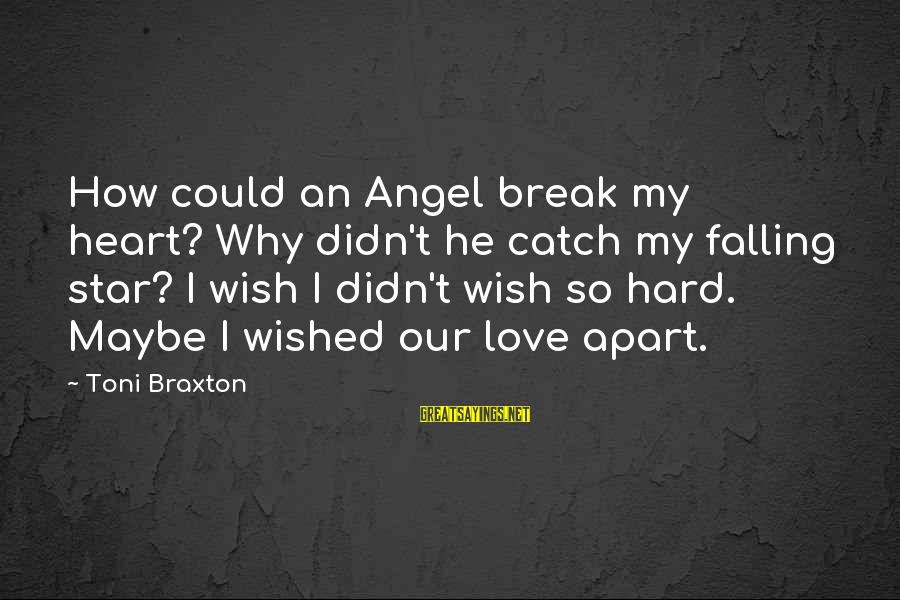 Falling Too Hard Sayings By Toni Braxton: How could an Angel break my heart? Why didn't he catch my falling star? I