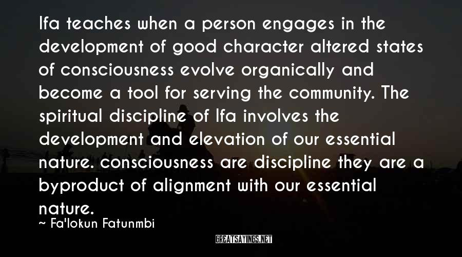 Fa'lokun Fatunmbi Sayings: Ifa teaches when a person engages in the development of good character altered states of