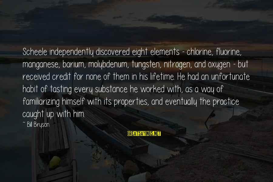 Familiarizing Sayings By Bill Bryson: Scheele independently discovered eight elements - chlorine, fluorine, manganese, barium, molybdenum, tungsten, nitrogen, and oxygen