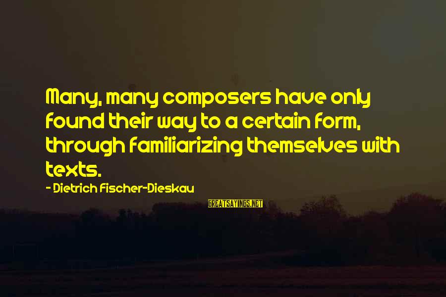 Familiarizing Sayings By Dietrich Fischer-Dieskau: Many, many composers have only found their way to a certain form, through familiarizing themselves