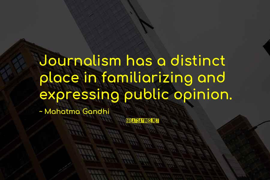 Familiarizing Sayings By Mahatma Gandhi: Journalism has a distinct place in familiarizing and expressing public opinion.