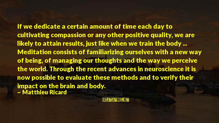 Familiarizing Sayings By Matthieu Ricard: If we dedicate a certain amount of time each day to cultivating compassion or any