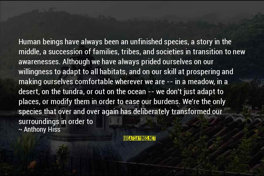 Families And Society Sayings By Anthony Hiss: Human beings have always been an unfinished species, a story in the middle, a succession