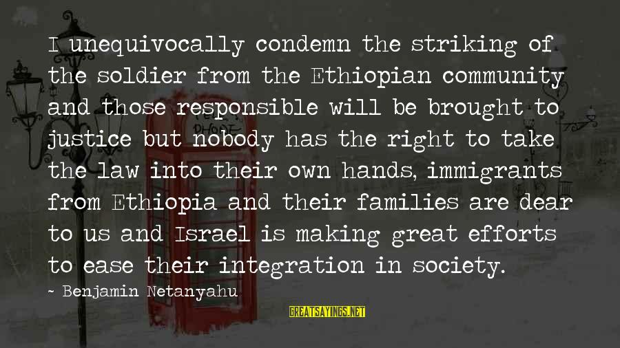 Families And Society Sayings By Benjamin Netanyahu: I unequivocally condemn the striking of the soldier from the Ethiopian community and those responsible