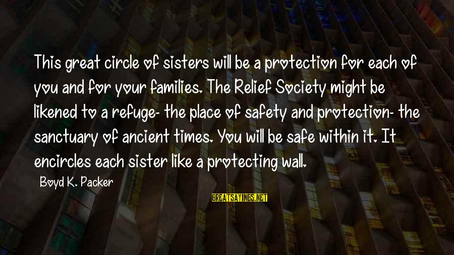 Families And Society Sayings By Boyd K. Packer: This great circle of sisters will be a protection for each of you and for