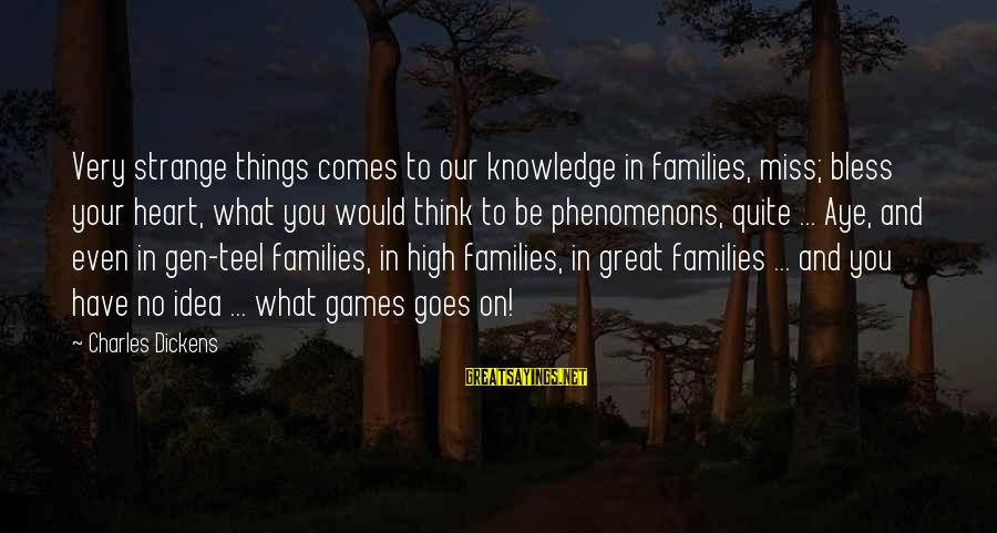 Families And Society Sayings By Charles Dickens: Very strange things comes to our knowledge in families, miss; bless your heart, what you