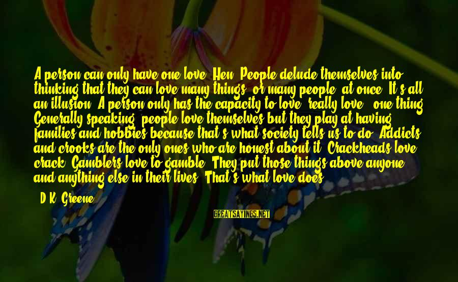 Families And Society Sayings By D.K. Greene: A person can only have one love, Hen. People delude themselves into thinking that they