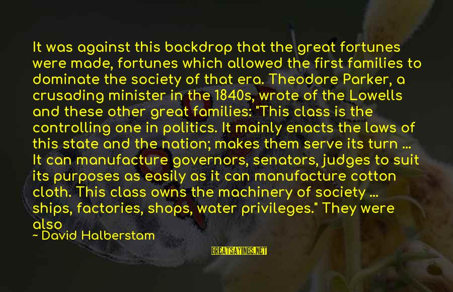 Families And Society Sayings By David Halberstam: It was against this backdrop that the great fortunes were made, fortunes which allowed the
