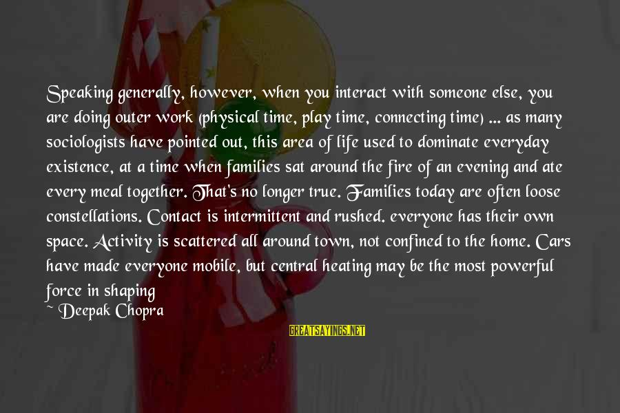 Families And Society Sayings By Deepak Chopra: Speaking generally, however, when you interact with someone else, you are doing outer work (physical