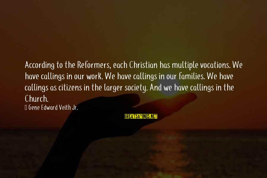 Families And Society Sayings By Gene Edward Veith Jr.: According to the Reformers, each Christian has multiple vocations. We have callings in our work.