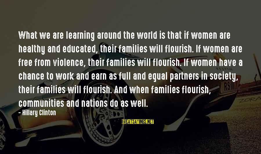 Families And Society Sayings By Hillary Clinton: What we are learning around the world is that if women are healthy and educated,