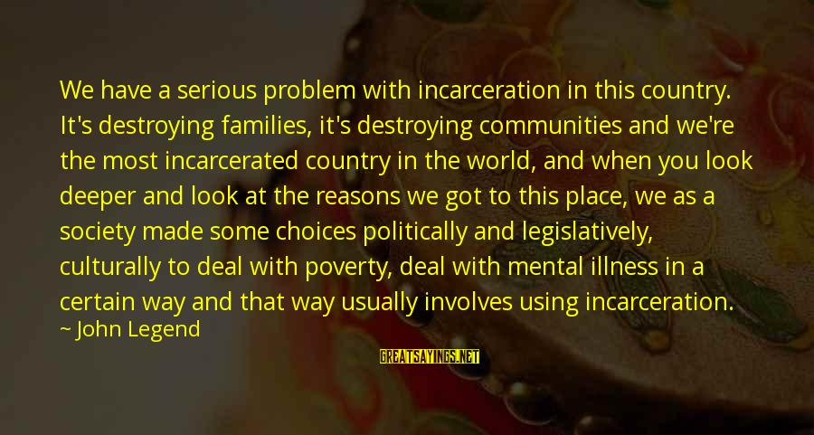 Families And Society Sayings By John Legend: We have a serious problem with incarceration in this country. It's destroying families, it's destroying