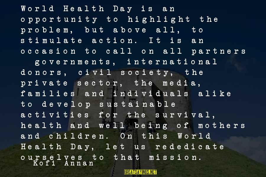 Families And Society Sayings By Kofi Annan: World Health Day is an opportunity to highlight the problem, but above all, to stimulate