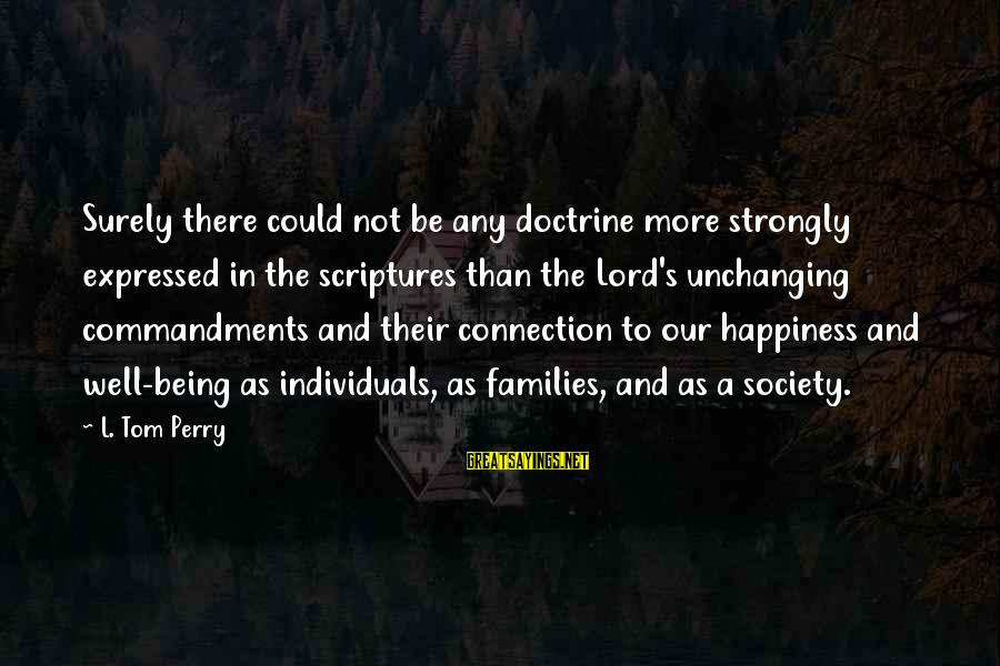 Families And Society Sayings By L. Tom Perry: Surely there could not be any doctrine more strongly expressed in the scriptures than the
