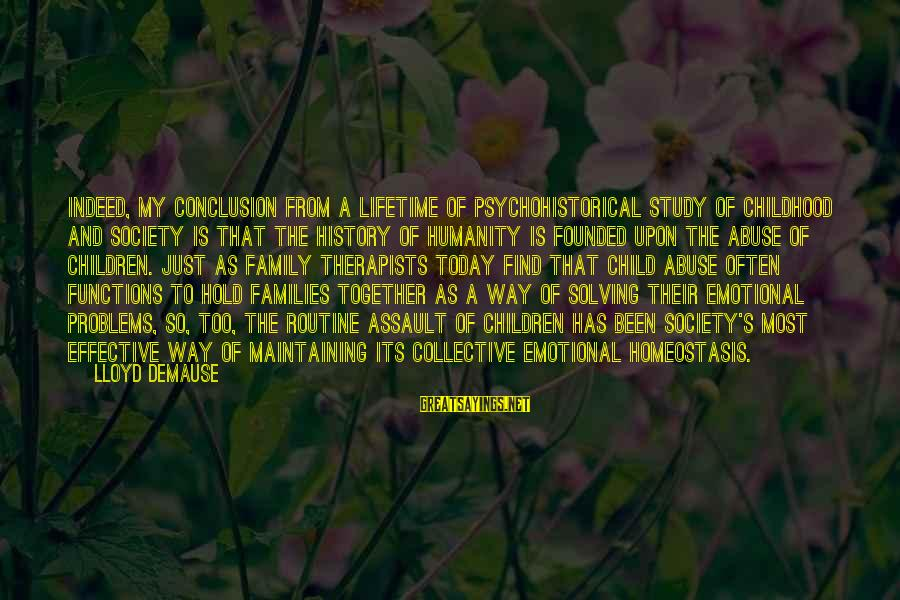 Families And Society Sayings By Lloyd DeMause: Indeed, my conclusion from a lifetime of psychohistorical study of childhood and society is that