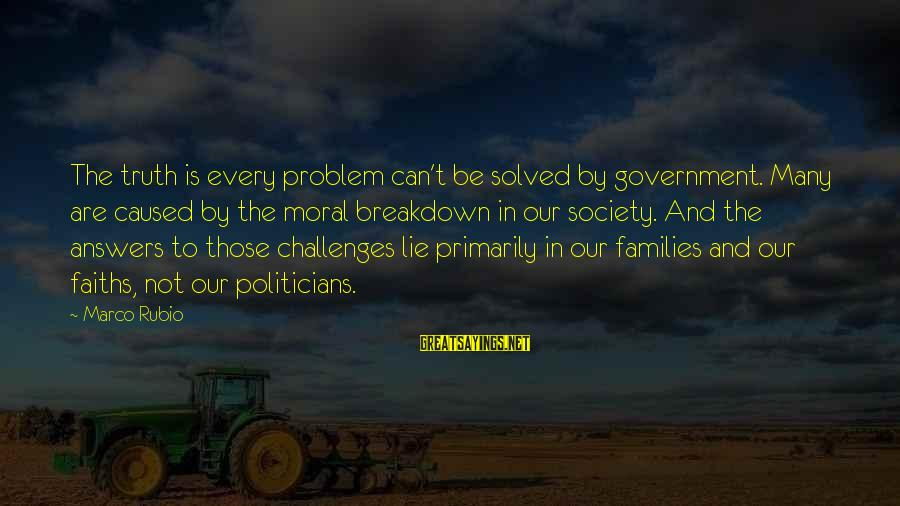 Families And Society Sayings By Marco Rubio: The truth is every problem can't be solved by government. Many are caused by the