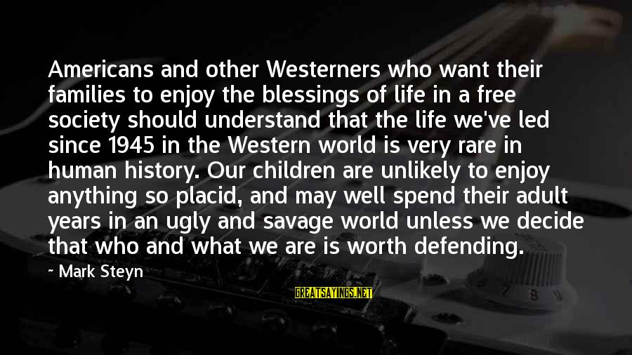 Families And Society Sayings By Mark Steyn: Americans and other Westerners who want their families to enjoy the blessings of life in