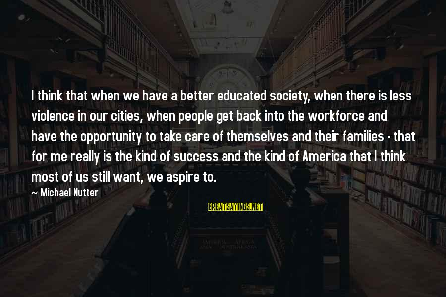 Families And Society Sayings By Michael Nutter: I think that when we have a better educated society, when there is less violence