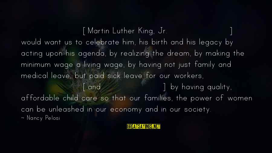Families And Society Sayings By Nancy Pelosi: [Martin Luther King, Jr.] would want us to celebrate him, his birth and his legacy