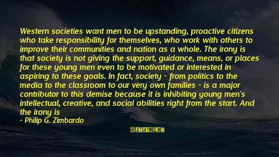 Families And Society Sayings By Philip G. Zimbardo: Western societies want men to be upstanding, proactive citizens who take responsibility for themselves, who