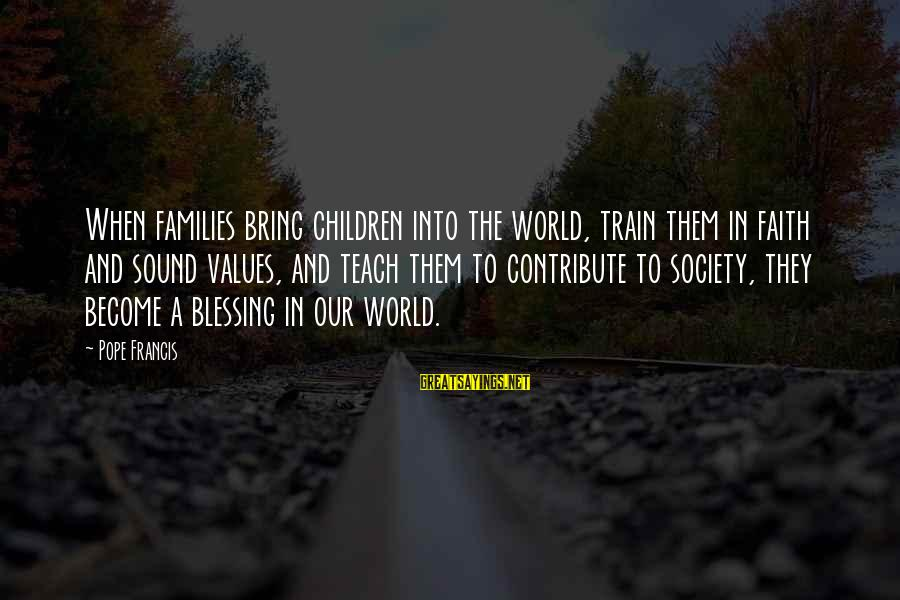 Families And Society Sayings By Pope Francis: When families bring children into the world, train them in faith and sound values, and