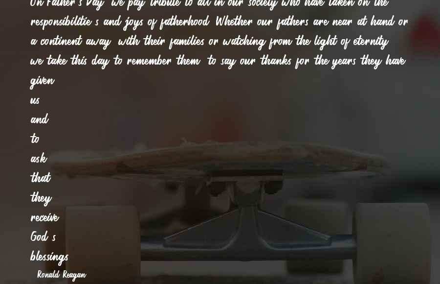 Families And Society Sayings By Ronald Reagan: On Father's Day, we pay tribute to all in our society who have taken on