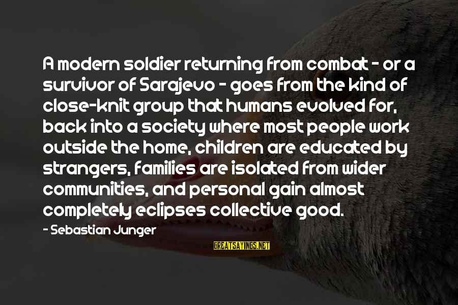 Families And Society Sayings By Sebastian Junger: A modern soldier returning from combat - or a survivor of Sarajevo - goes from