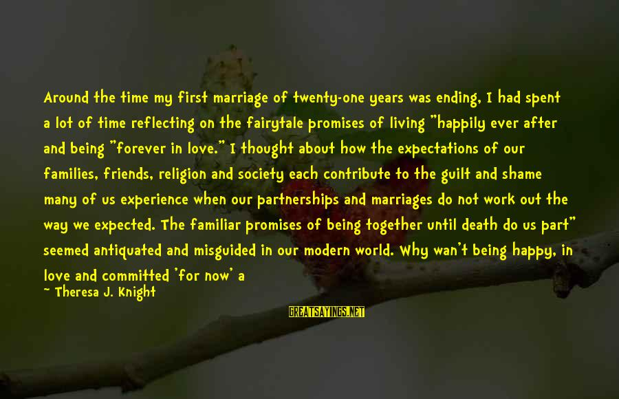 Families And Society Sayings By Theresa J. Knight: Around the time my first marriage of twenty-one years was ending, I had spent a