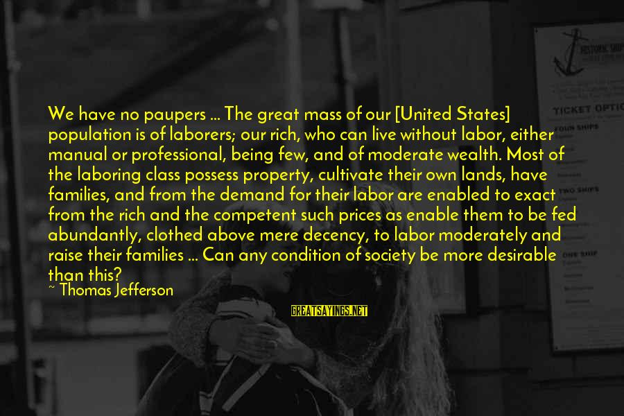 Families And Society Sayings By Thomas Jefferson: We have no paupers ... The great mass of our [United States] population is of