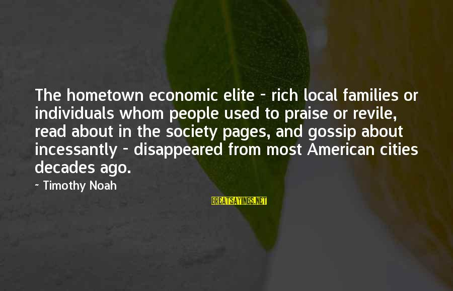 Families And Society Sayings By Timothy Noah: The hometown economic elite - rich local families or individuals whom people used to praise