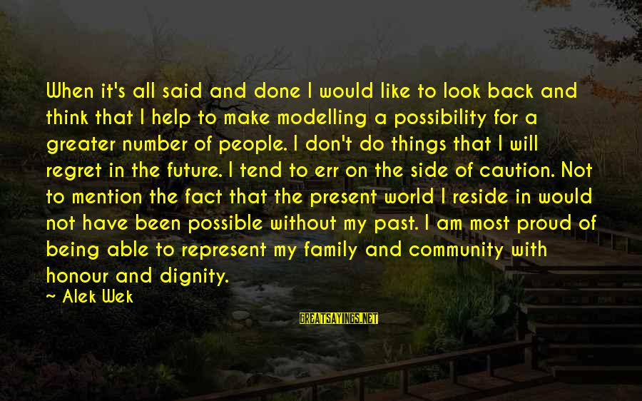 Family And Community Sayings By Alek Wek: When it's all said and done I would like to look back and think that