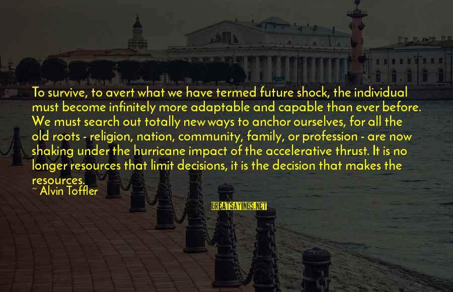 Family And Community Sayings By Alvin Toffler: To survive, to avert what we have termed future shock, the individual must become infinitely