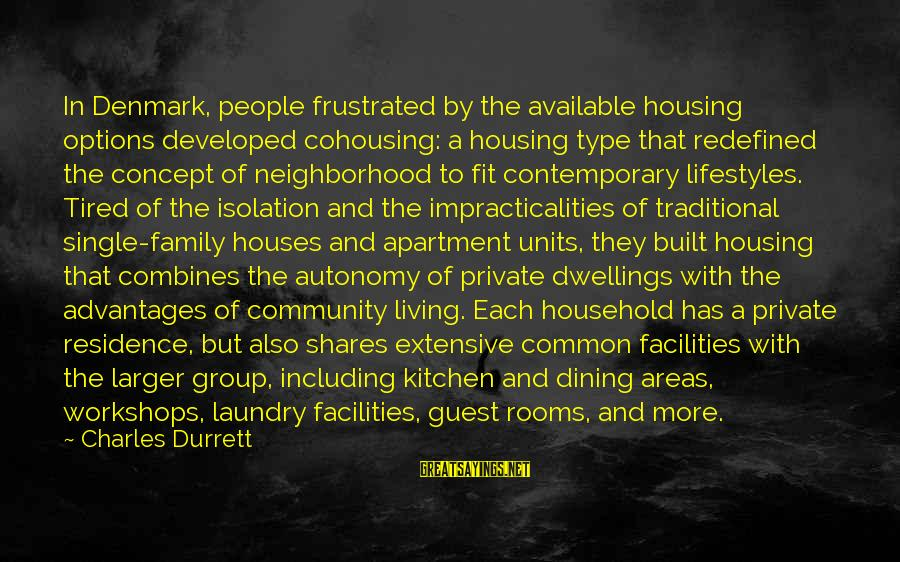 Family And Community Sayings By Charles Durrett: In Denmark, people frustrated by the available housing options developed cohousing: a housing type that
