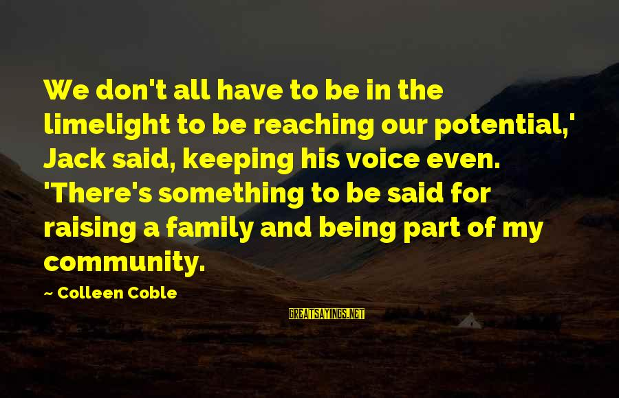 Family And Community Sayings By Colleen Coble: We don't all have to be in the limelight to be reaching our potential,' Jack